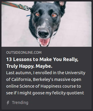 "By Outside Online. Photo o' a cross-eyed black dog with a leash, but with its body missing, just an off-white void 'hind it. ""Last autumn, I enrolled in the University of California, Berkeley's massive open online Science of Happiness course to see if I might goose my felicity quotient"""