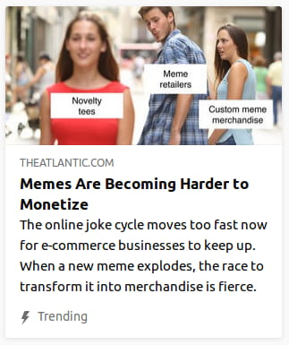 "By the Atlantic. That inane woman-jealous-@-boyfriend-staring-@-other-woman's-ass meme, but with the other woman labeled ""Novelty tees"", the boyfriend, ""Meme retailers"", & the girlfriend, ""Custom meme merchandise""."