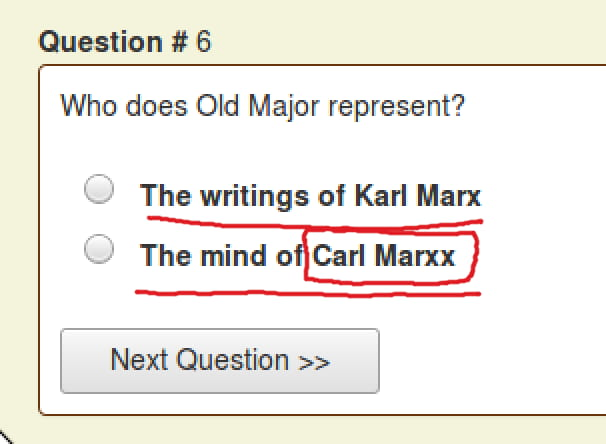 Question #6: Who does Old Major represent? 1. The writings of Karl Marx. 2. The mind of Carl Marxx.